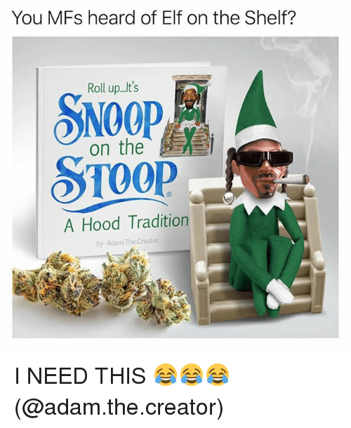 Elf, Elf on the Shelf, and Funny: You MFs heard of Elf on the Shelf?  Roll up..t's  on the E  A Hood Tradition  by Adam.The Creator I NEED THIS 😂😂😂(@adam.the.creator)
