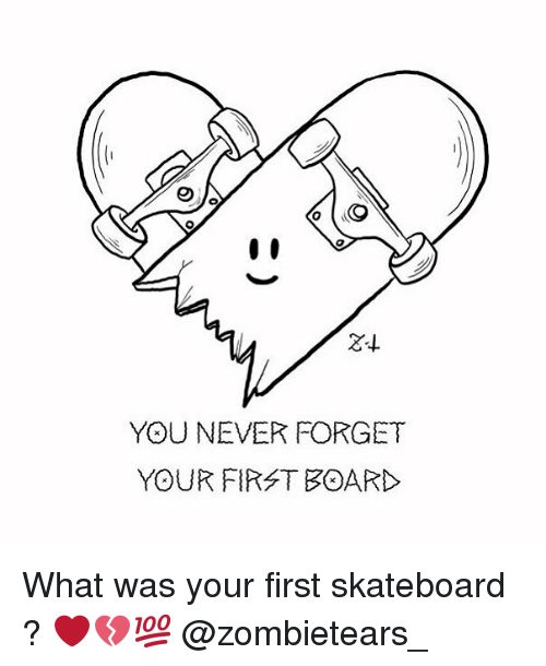 Skateboarding, Skate, and Never: YOU NEVER FORGET  YOUR FIRST BOARD What was your first skateboard ? ❤️💔💯 @zombietears_