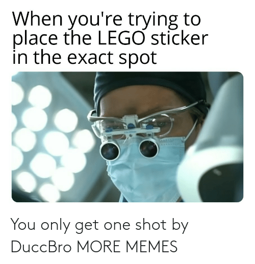 shot: You only get one shot by DuccBro MORE MEMES