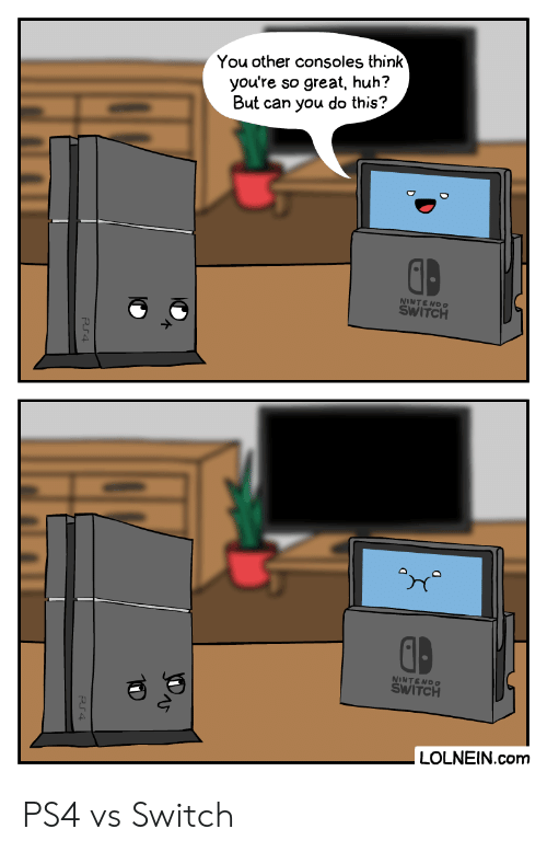switch: You other consoles think  you're  so great, huh?  But can you do this?  D  NINTENDO  SWITCH  NINTENDO  SWITCH  LOLNEIN.com PS4 vs Switch