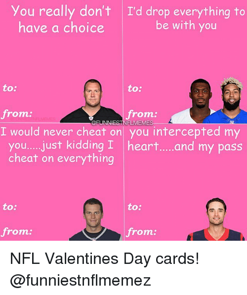 Intercepted: you really don't I'd drop everything to  be with you  have a choice  to:  to:  from  from  @FUNNIEST FLMEM  I would never cheat on you intercepted my  you.... just kidding I heart.....and my pass  cheat on everything  to:  to:  from  from NFL Valentines Day cards! @funniestnflmemez