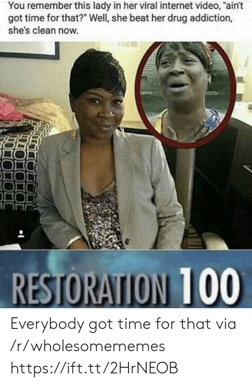 """drug addiction: You remember this lady in her viral internet video, """"ain't  got time for that?"""" Well, she beat her drug addiction,  she's clean now. Everybody got time for that via /r/wholesomememes https://ift.tt/2HrNEOB"""