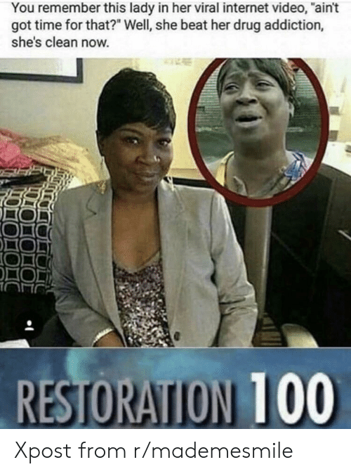 """drug addiction: You remember this lady in her viral internet video, """"ain't  got time for that?"""" Well, she beat her drug addiction,  she's clean now. Xpost from r/mademesmile"""