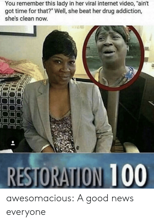 """drug addiction: You remember this lady in her viral internet video, """"ain't  got time for that?"""" Well, she beat her drug addiction,  she's clean now. awesomacious:  A good news everyone"""