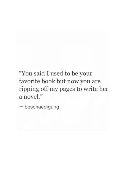 """Book, Pages, and Her: """"You said I used to be your  favorite book but now you are  ripping off my pages to write her  a nove.""""  5  beschaedigung"""