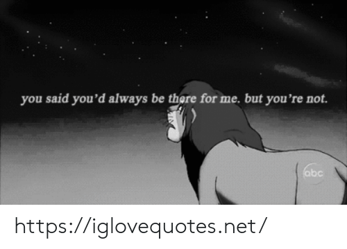 ABC: you said you'd always be there for me. but you're not.  abc https://iglovequotes.net/