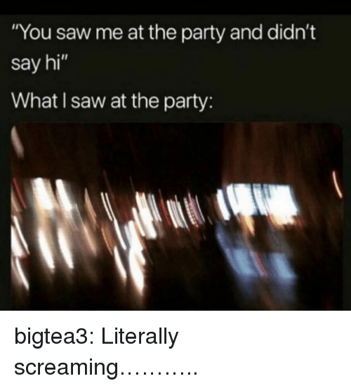 "Party, Saw, and Target: ""You saw me at the party and didn't  say hi""  What I saw at the party: bigtea3: Literally screaming……….."