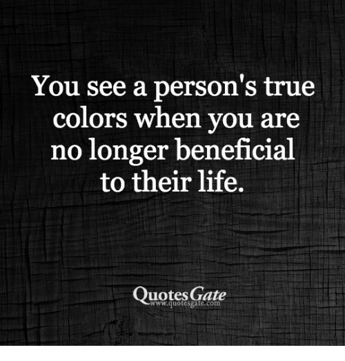 You See a Person\'s True Colors When You Are No Longer ...