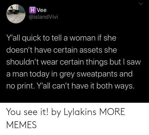 You See: You see it! by Lylakins MORE MEMES