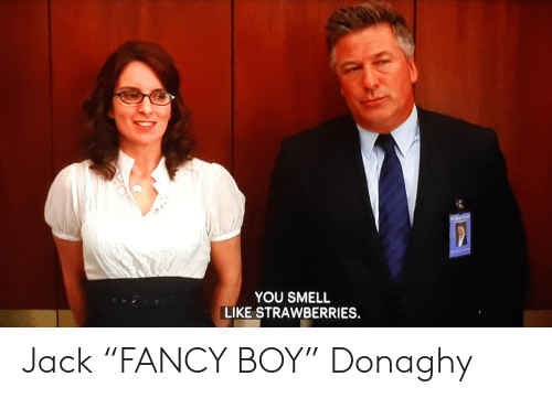 "You Smell Like: YOU SMELL  LIKE STRAWBERRIES. Jack ""FANCY BOY"" Donaghy"