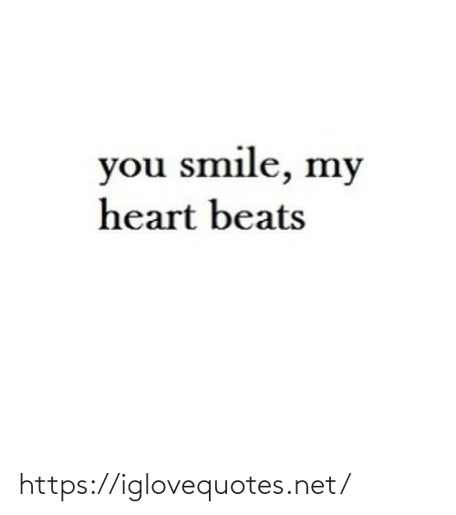 Beats: you smile, my  heart beats https://iglovequotes.net/
