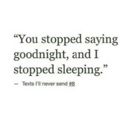 """Sleeping, Never, and Texts: """"You stopped saying  goodnight, and I  stopped sleeping.  95  Texts I'll never send"""