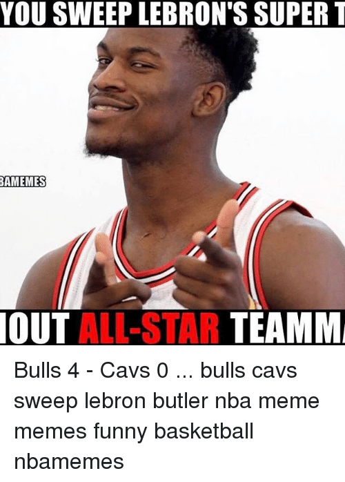 Funny Basketball: YOU SWEEP LEBRON'S SUPER T  OUT ALL-STAR TEAMM Bulls 4 - Cavs 0 ... bulls cavs sweep lebron butler nba meme memes funny basketball nbamemes
