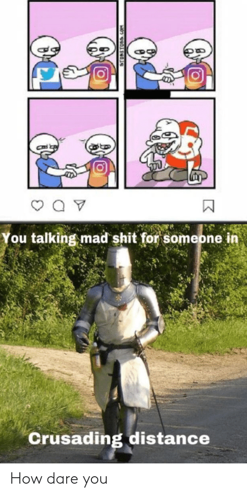 Distance: You talking mad shit for someone in  Crusading distance  STONETOSS.COM How dare you