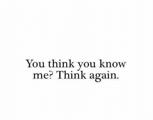 Think, You, and  Know: You think you know  me? Think again.