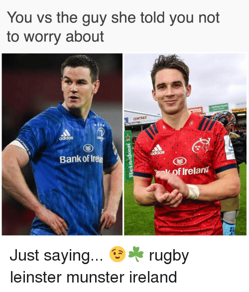 Adidas, Bank, and Ireland: You vs the guy she told you not  to worry about  CENTRAX  adidas  Bank of Irel  CHA  k of Ireland Just saying... 😉☘️ rugby leinster munster ireland