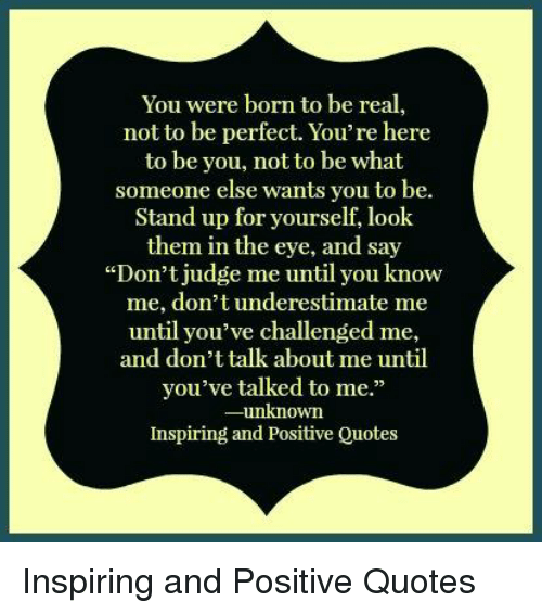 You Were Born To Be Real Not To Be Perfect Youre Here To Be You Not