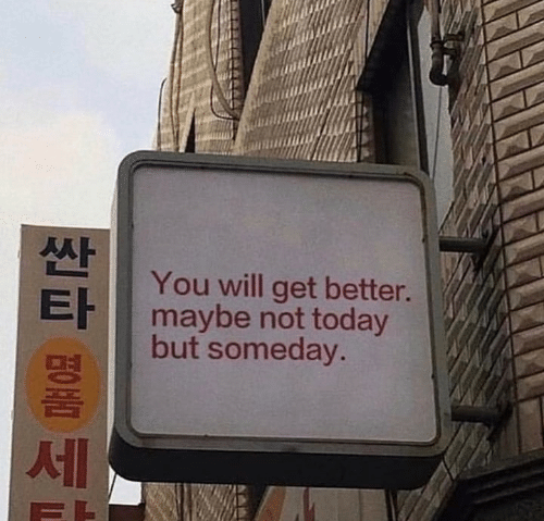 Today, Will, and You: You will get better.  타 maybe not today  but someday
