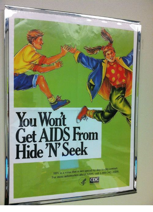 cdc: You Wont  Get AIDS From  Hide N'Seek  HIV is a virus that is not spread by day-io-day contact.  For more information about AIDS, call 1-800-342-AIDs  CDC