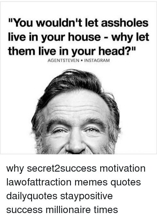 You Wouldnt Let Assholes Live In Your House Why Let Them Live In