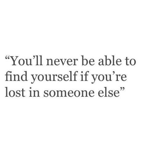 """Lost, Never, and Youre: """"You'll never be able to  find yourself if you're  lost in someone else""""  SC"""