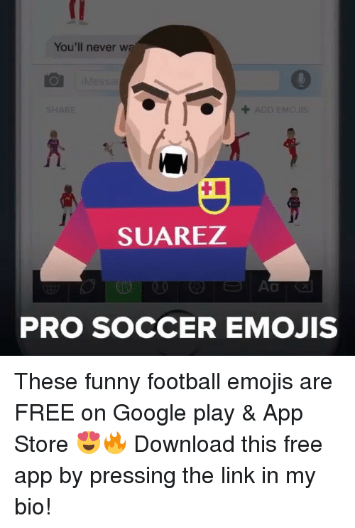 funny football: You'll never wa  ADD EMO JIS.  SHARE  SUAREZ  PRO SOCCER EMOJIS These funny football emojis are FREE on Google play & App Store 😍🔥 Download this free app by pressing the link in my bio!