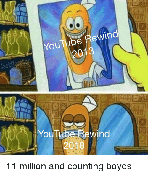 youtube.com, Counting, and Rewind: Youlube Rewind  2013  JackMarsto  YouTube Rewind  2018 11 million and counting boyos