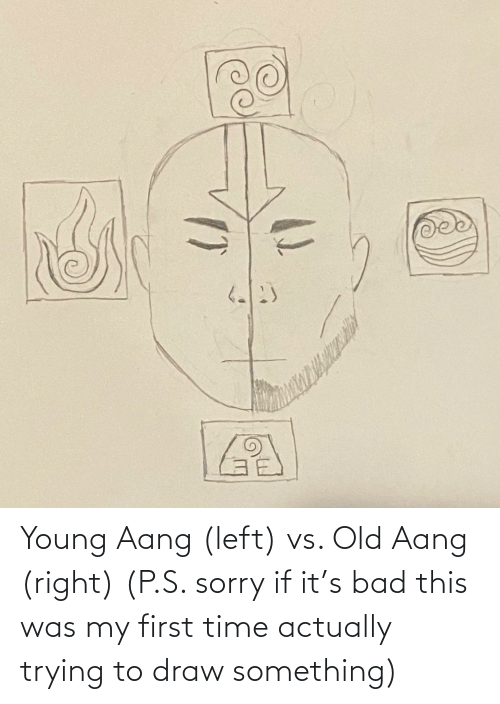 If It: Young Aang (left) vs. Old Aang (right) (P.S. sorry if it's bad this was my first time actually trying to draw something)