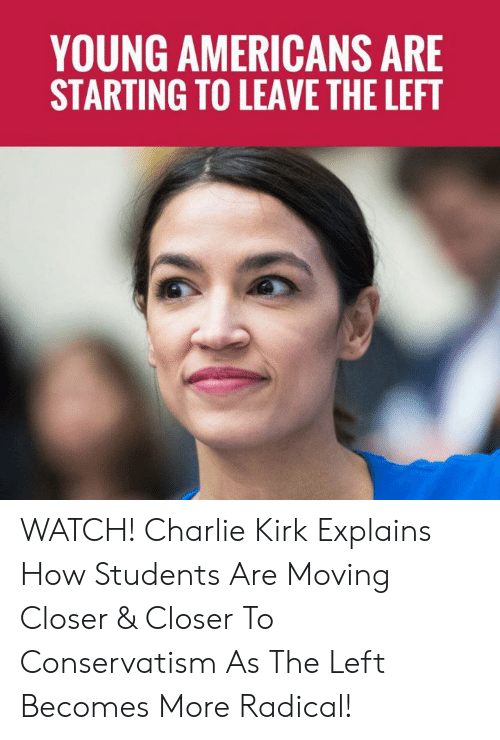 kirk: YOUNG AMERICANS ARE  STARTING TO LEAVE THE LEFT WATCH! Charlie Kirk Explains How Students Are Moving Closer & Closer To Conservatism As The Left Becomes More Radical!