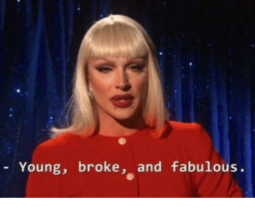 Fabulous, Broke, and Young: Young, broke, and fabulous.
