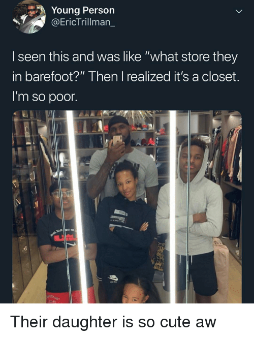 """Cute, Memes, and 🤖: Young Person  @EricTrillman_  l seen this and was like """"what store they  in barefoot?"""" Then I realized it's a closet.  I'm so poor. Their daughter is so cute aw"""