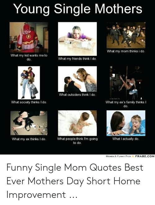 25 Best Memes About Funny Single Mom Funny Single