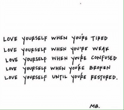Confused, Love, and Youre: YoupE TIPED  YoupsELF WHEN oupF WEAK  youpE CONFUSED  LOVE YOURSELF wHEN  LOVE  LOVE  YoupsELF WHEN  yourE BROKEN  LOVE  YOURSELF WHEN  YougSELF UNTIL youpe PESTOPED  LOVE  MB.