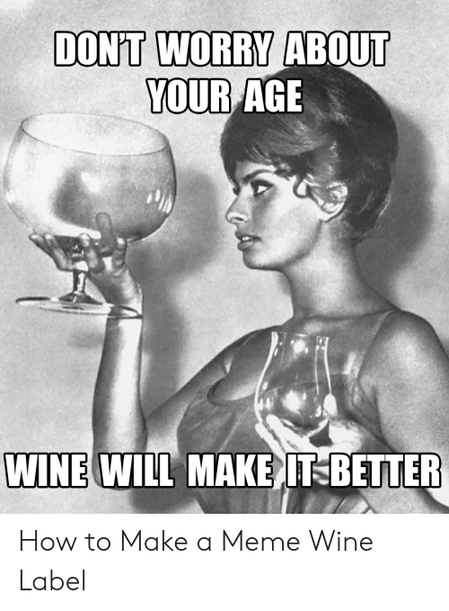 Wine Label: YOUR AGE  WINE WILL MAKE IT-BETTER How to Make a Meme Wine Label