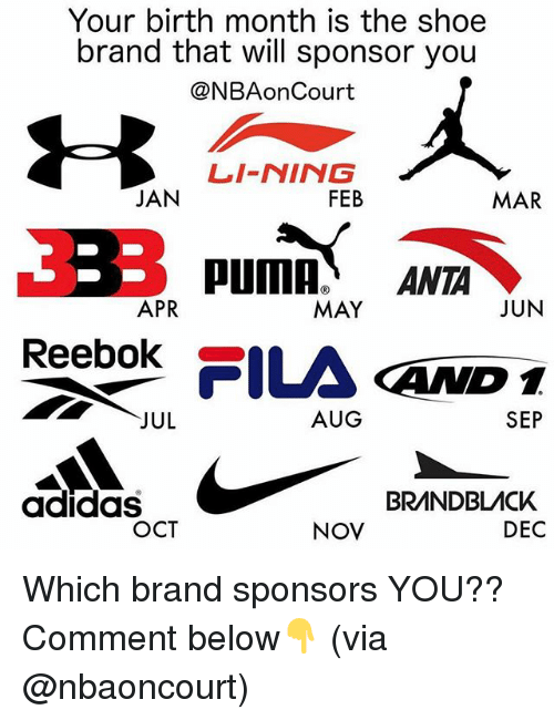 sponsors: Your birth month is the shoe  brand that will sponsor you  @NBAonCourt  LI-NING  JAN  FEB  MAR  APR  MAY  JUN  Reebok _-  D 1  SEP  JUL  AUG  BRANDBLACK  DEC  adidaS  OCT  NOV Which brand sponsors YOU?? Comment below👇 (via @nbaoncourt)
