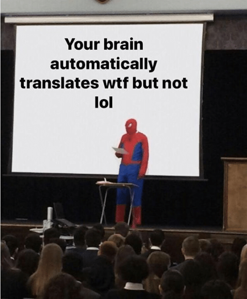 Lol, Memes, and Wtf: Your brain  automatically  translates wtf but not  lol