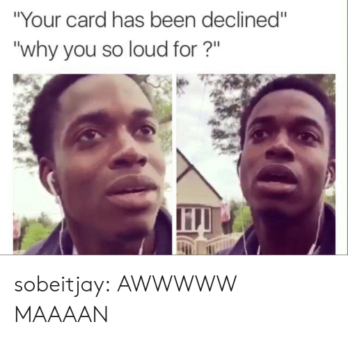 """Target, Tumblr, and Blog: """"Your card has been declined""""  """"why you so loud for?"""" sobeitjay:  AWWWWW MAAAAN"""