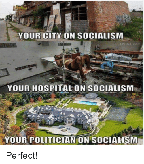 Hospital, Socialism, and Com: YOUR CITY ON SOCIALISM  PUSA.Com  YOUR HOSPITAL ON SOCIALISMs  YOUR POLITICIAN ON SOCIALISM Perfect!