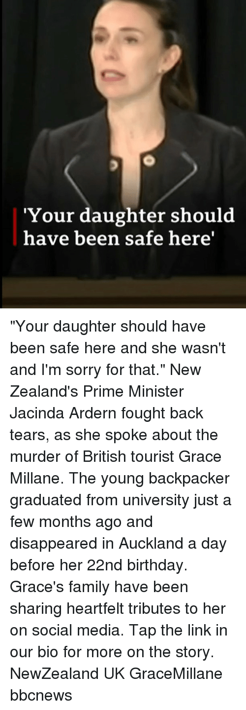 """Tourist: 'Your daughter should  have been safe here' """"Your daughter should have been safe here and she wasn't and I'm sorry for that."""" New Zealand's Prime Minister Jacinda Ardern fought back tears, as she spoke about the murder of British tourist Grace Millane. The young backpacker graduated from university just a few months ago and disappeared in Auckland a day before her 22nd birthday. Grace's family have been sharing heartfelt tributes to her on social media. Tap the link in our bio for more on the story. NewZealand UK GraceMillane bbcnews"""