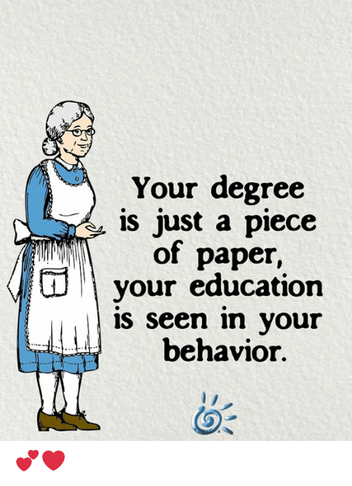 Memes, 🤖, and Paper: Your degree  is just a piece  of paper,  your education  is seen in your  behavior 💕❤️