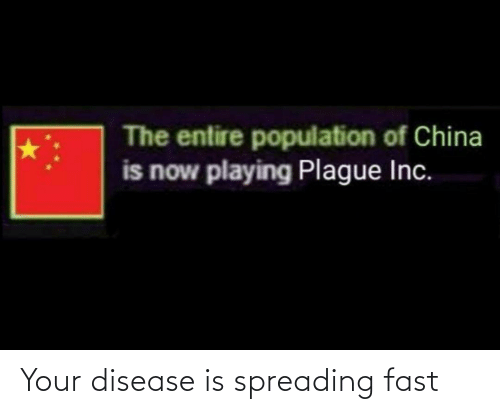 disease: Your disease is spreading fast