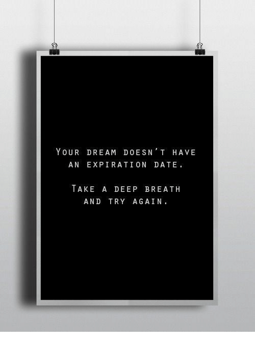 Date, Deep, and Dream: YOUR DREAM DOESN T HAVE  AN EXPIRATION DATE  TAKE A DEEP BREATH  AND TRY AGAIN.
