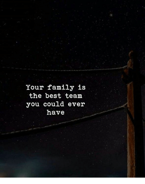 Family, Best, and Team: Your family is  the best team  you could ever  have