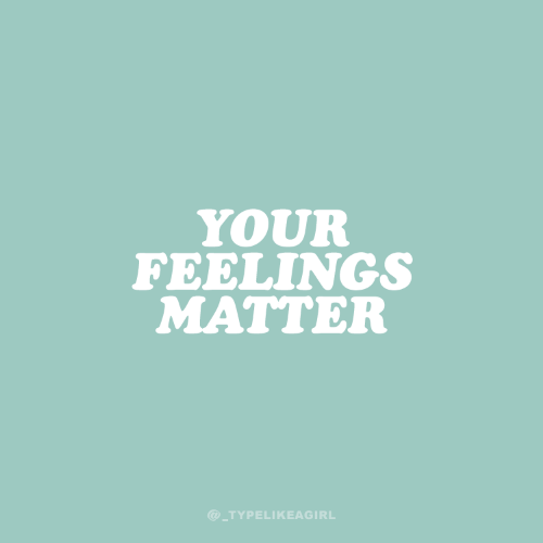 Matter, Feelings, and Your: YOUR  FEELINGS  MATTER  @_TYPEL!KEAGIRL