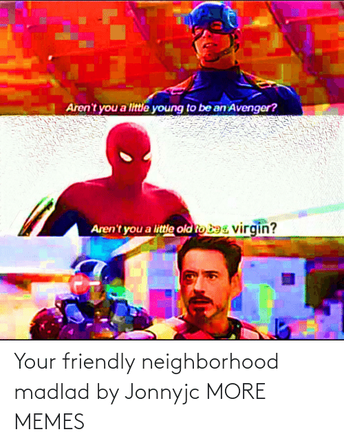 Neighborhood: Your friendly neighborhood madlad by Jonnyjc MORE MEMES