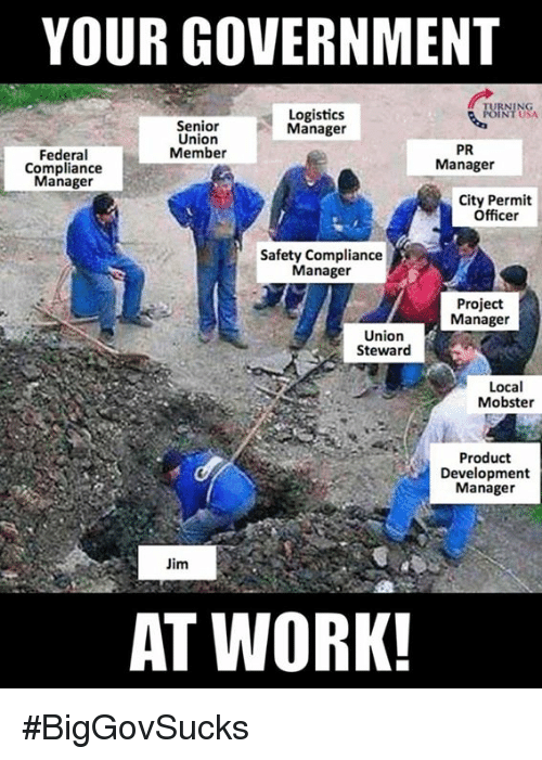 project manager: YOUR GOVERNMENT  Logistics  Manager  NT USA  Senior  Union  Member  Federal  Compliance  Manager  PR  Manager  City Permit  Officer  Safety Compliance  Manage  Project  Manager  Union  Steward  Local  Mobster  Product  Development  Manager  Jim  AT WORK! #BigGovSucks