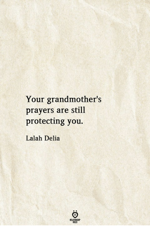 You, Still, and  Prayers: Your grandmother's  prayers are still  protecting you.  Lalah Delia