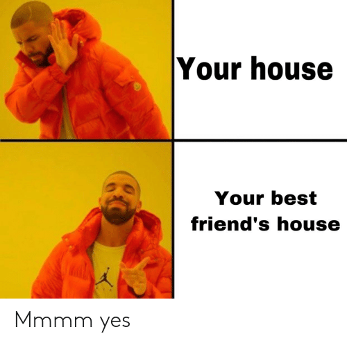 best friends house