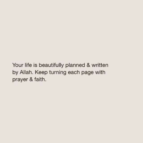 Life, Prayer, and Faith: Your life is beautifully planned & written  by Allah. Keep turning each page with  prayer & faith
