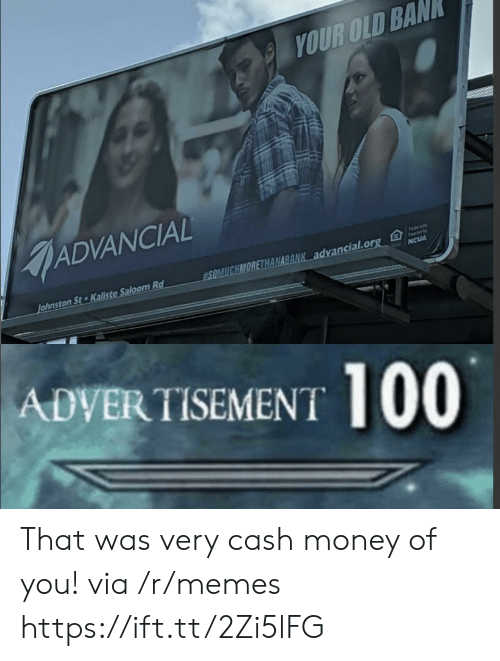 Your Old: YOUR OLD BAN  ADVANCIAL  Fedaly  SOMUCHMORETHANABANK advancial.org  Johnston St Kaliste Saloom Rd  NCUA  ADVERTISEMENT 100 That was very cash money of you! via /r/memes https://ift.tt/2Zi5lFG